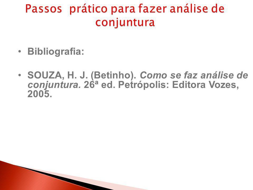 Bibliografia: SOUZA, H. J. (Betinho). Como se faz análise de conjuntura. 26ª ed. Petrópolis: Editora Vozes, 2005.