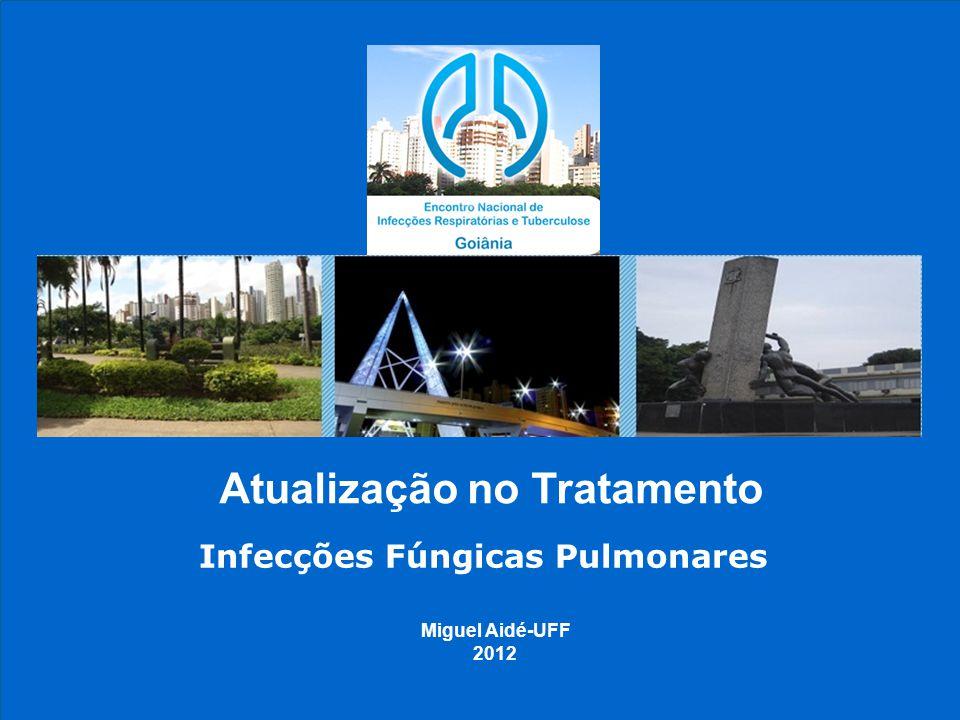 Atualização no Tratamento Infecções Fúngicas Pulmonares Miguel Aidé-UFF 2012