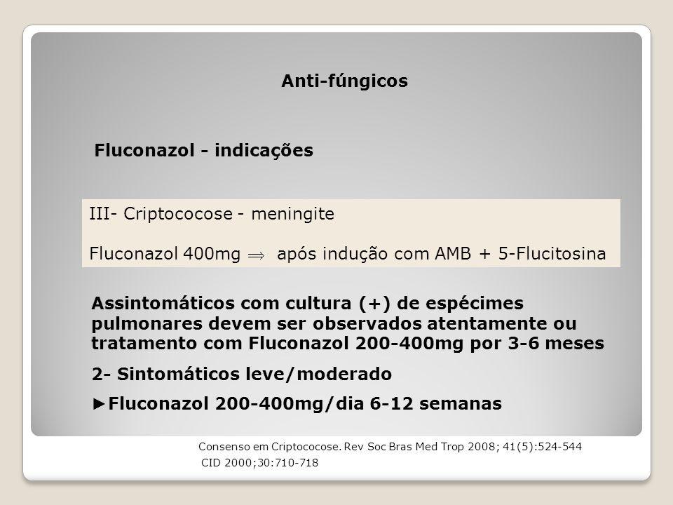 Anti-fúngicos Fluconazol - indicações III- Criptococose - meningite Fluconazol 400mg  após indução com AMB + 5-Flucitosina Assintomáticos com cultura