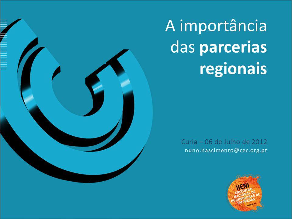 A importância das parcerias regionais Curia – 06 de Julho de 2012 nuno.nascimento@cec.org.pt
