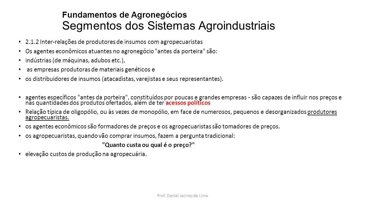Fundamentos de Agronegócios Segmentos dos Sistemas Agroindustriais 2.1.2 Inter-relações de produtores de insumos com agropecuaristas Os agentes econôm