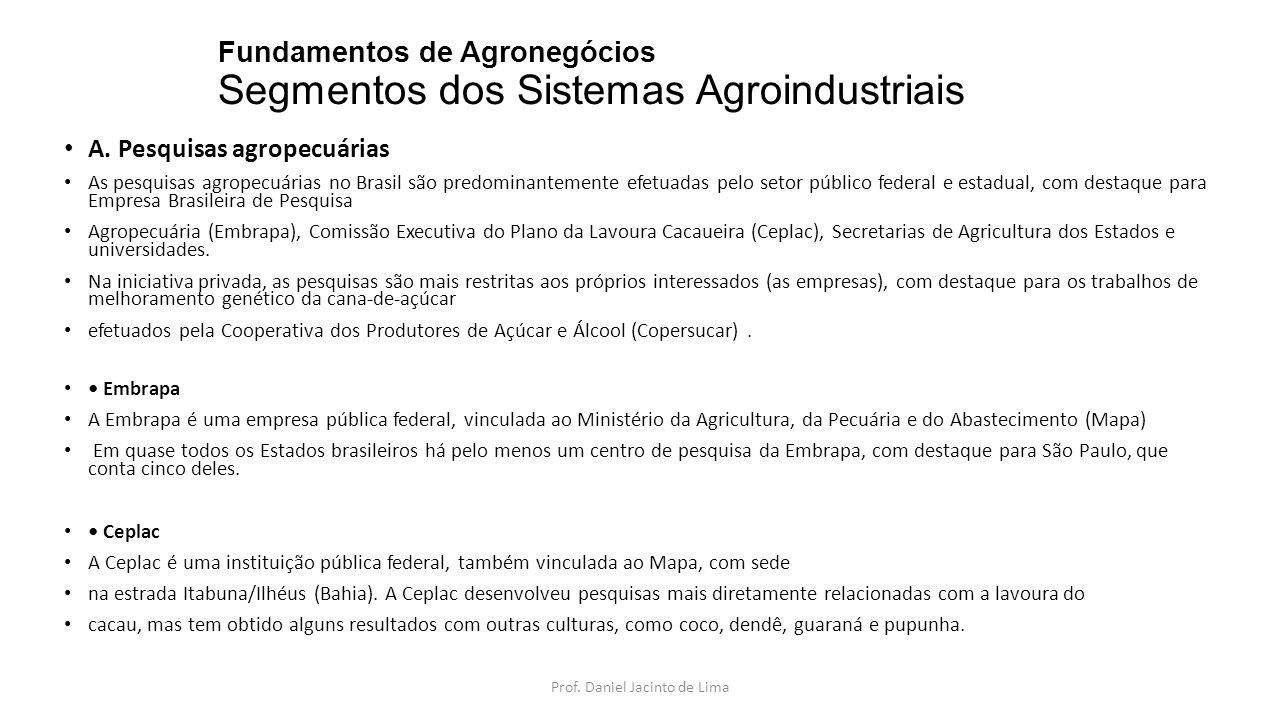 Fundamentos de Agronegócios Segmentos dos Sistemas Agroindustriais A. Pesquisas agropecuárias As pesquisas agropecuárias no Brasil são predominantemen