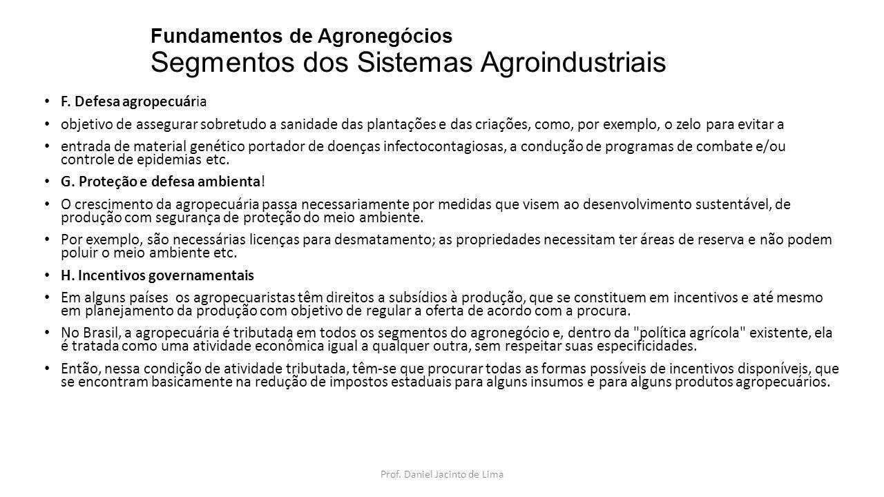 Fundamentos de Agronegócios Segmentos dos Sistemas Agroindustriais F. Defesa agropecuária objetivo de assegurar sobretudo a sanidade das plantações e