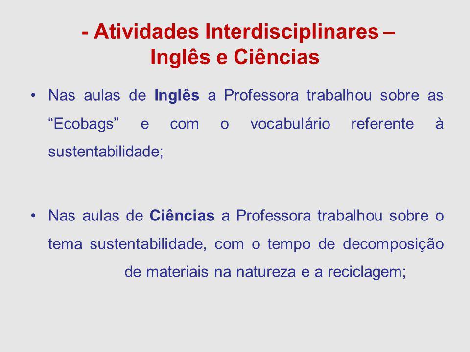 """- Atividades Interdisciplinares – Inglês e Ciências Nas aulas de Inglês a Professora trabalhou sobre as """"Ecobags"""" e com o vocabulário referente à sust"""