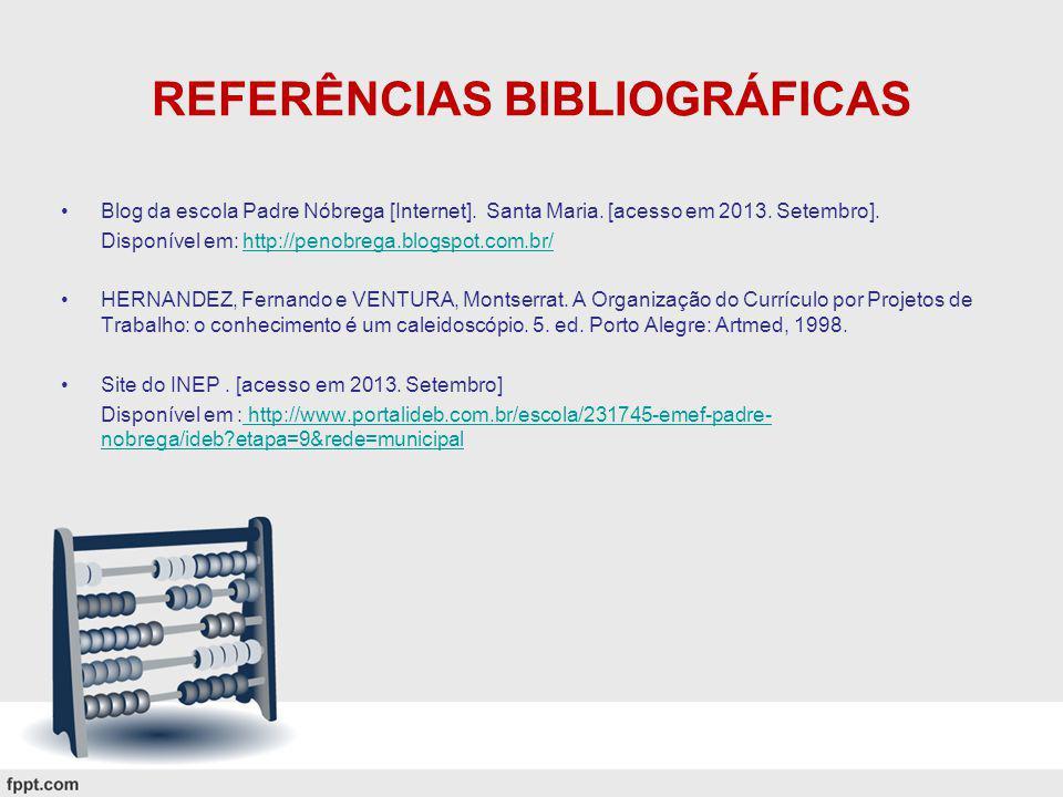 REFERÊNCIAS BIBLIOGRÁFICAS Blog da escola Padre Nóbrega [Internet]. Santa Maria. [acesso em 2013. Setembro]. Disponível em: http://penobrega.blogspot.