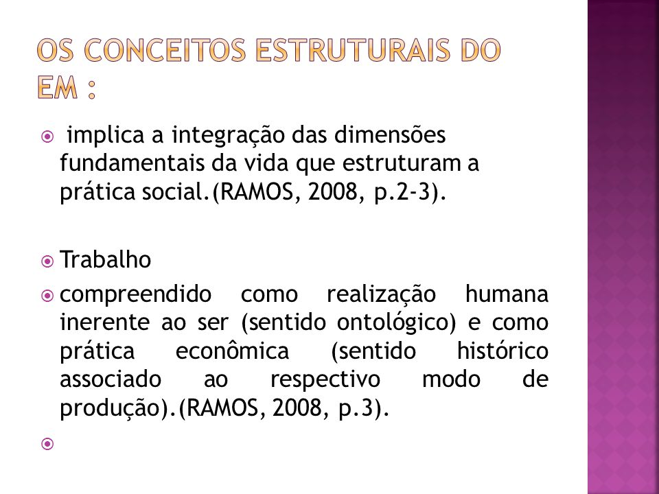 implica a integração das dimensões fundamentais da vida que estruturam a prática social.(RAMOS, 2008, p.2-3).  Trabalho  compreendido como realiza