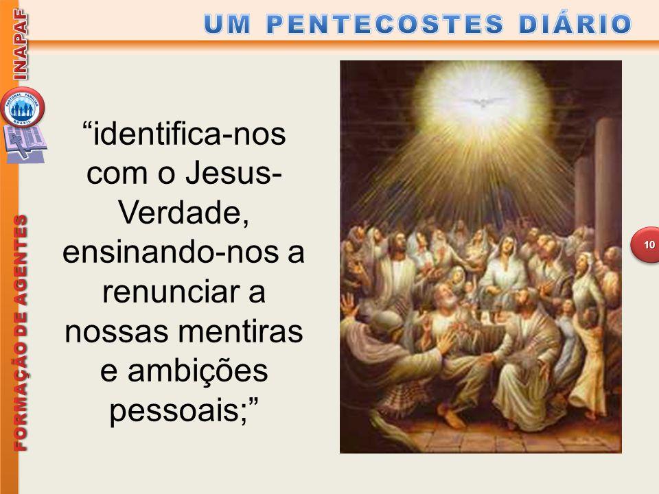 """""""identifica-nos com o Jesus- Verdade, ensinando-nos a renunciar a nossas mentiras e ambições pessoais;"""" 10"""