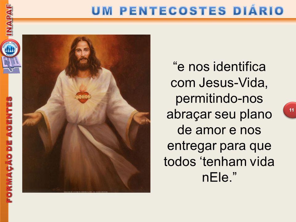 """""""e nos identifica com Jesus-Vida, permitindo-nos abraçar seu plano de amor e nos entregar para que todos 'tenham vida nEle."""" 11"""