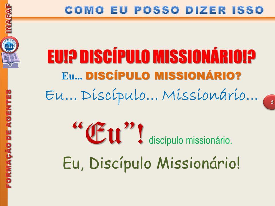 """EU!?DISCÍPULO MISSIONÁRIO!? EU!? DISCÍPULO MISSIONÁRIO!? DISCÍPULO MISSIONÁRIO? Eu... DISCÍPULO MISSIONÁRIO? Eu... Discípulo... Missionário... """"Eu""""! """""""