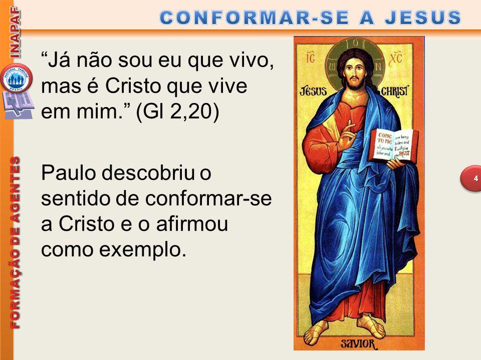 """""""Já não sou eu que vivo, mas é Cristo que vive em mim."""" (Gl 2,20) Paulo descobriu o sentido de conformar-se a Cristo e o afirmou como exemplo. 4"""