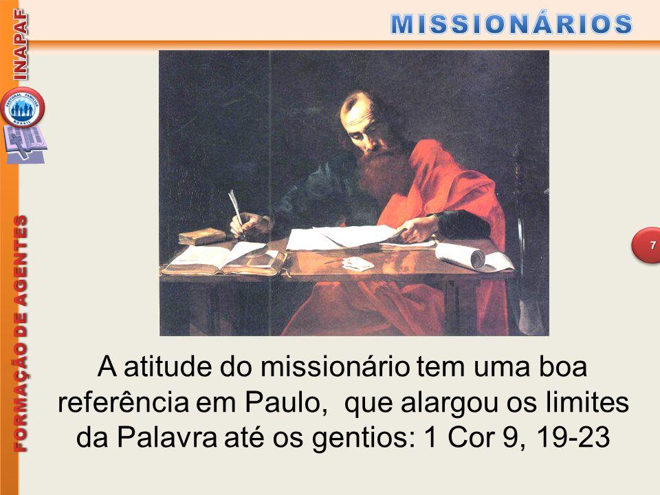 A atitude do missionário tem uma boa referência em Paulo, que alargou os limites da Palavra até os gentios: 1 Cor 9, 19-23 7