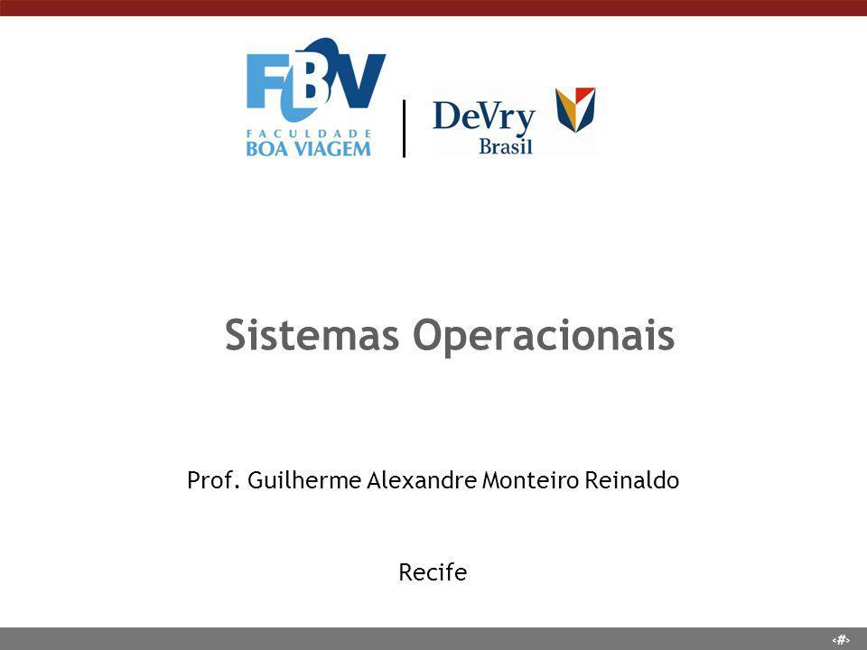 1 Sistemas Operacionais Prof. Guilherme Alexandre Monteiro Reinaldo Recife