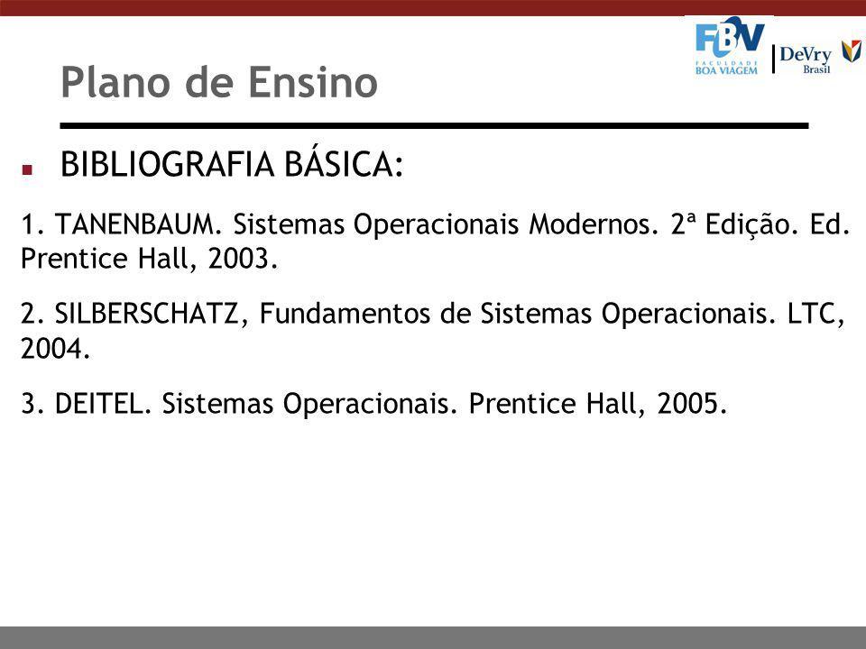 Plano de Ensino n BIBLIOGRAFIA BÁSICA: 1. TANENBAUM. Sistemas Operacionais Modernos. 2ª Edição. Ed. Prentice Hall, 2003. 2. SILBERSCHATZ, Fundamentos