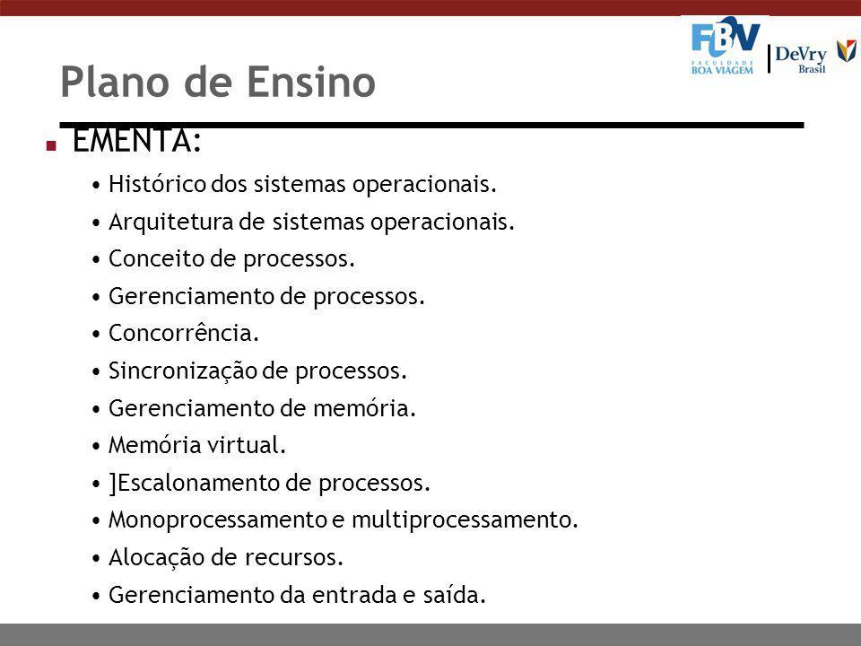 Plano de Ensino n EMENTA: Histórico dos sistemas operacionais. Arquitetura de sistemas operacionais. Conceito de processos. Gerenciamento de processos