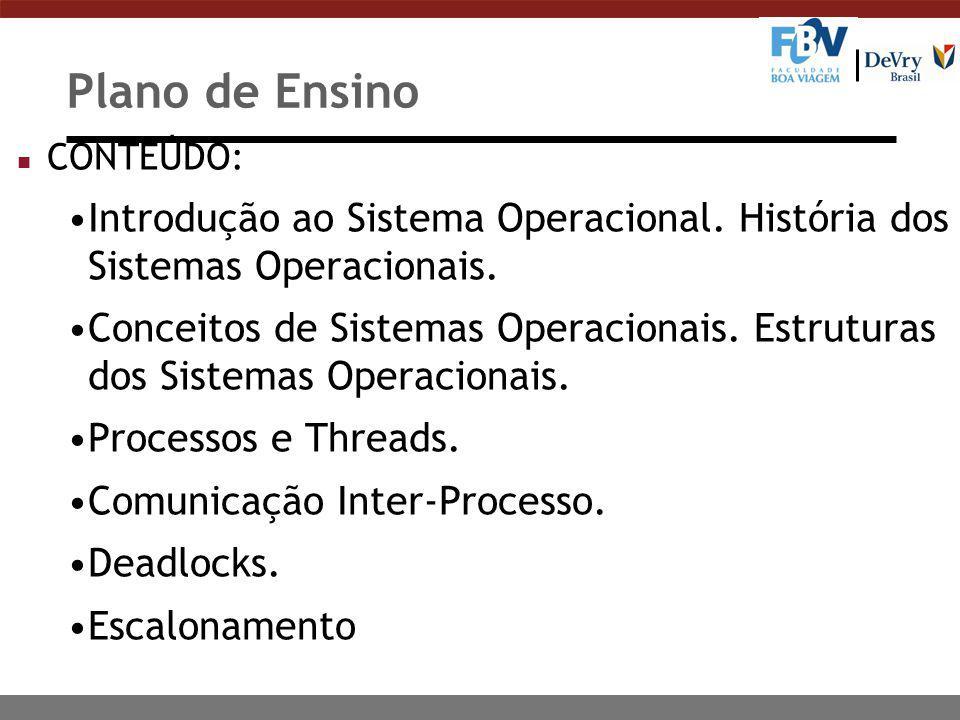 Plano de Ensino n CONTEÚDO: Introdução ao Sistema Operacional. História dos Sistemas Operacionais. Conceitos de Sistemas Operacionais. Estruturas dos
