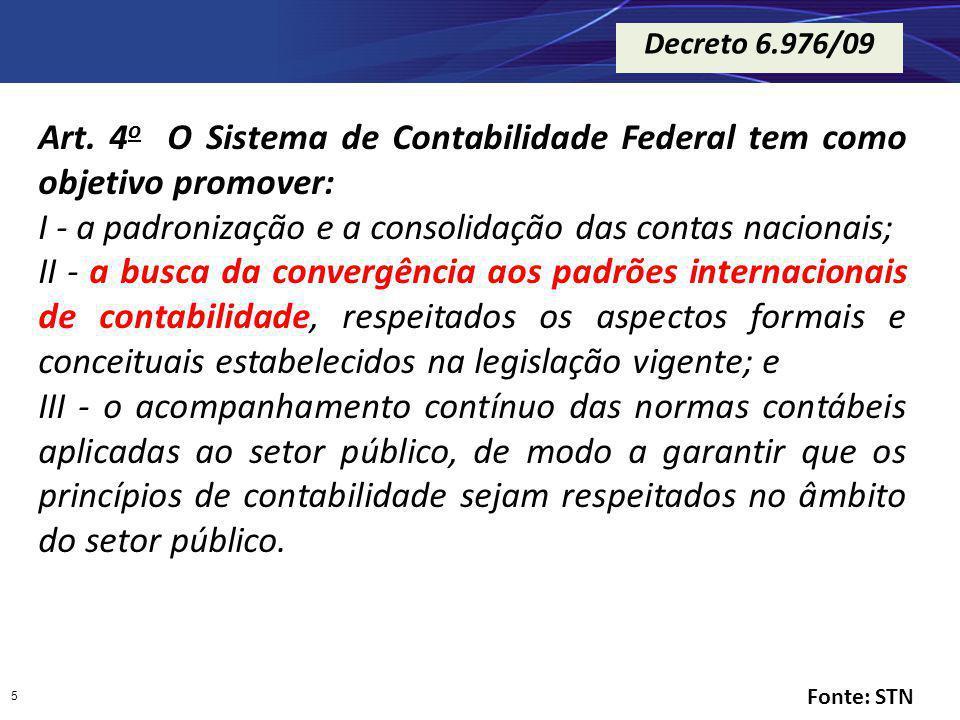 5 Art. 4 o O Sistema de Contabilidade Federal tem como objetivo promover: I - a padronização e a consolidação das contas nacionais; II - a busca da co