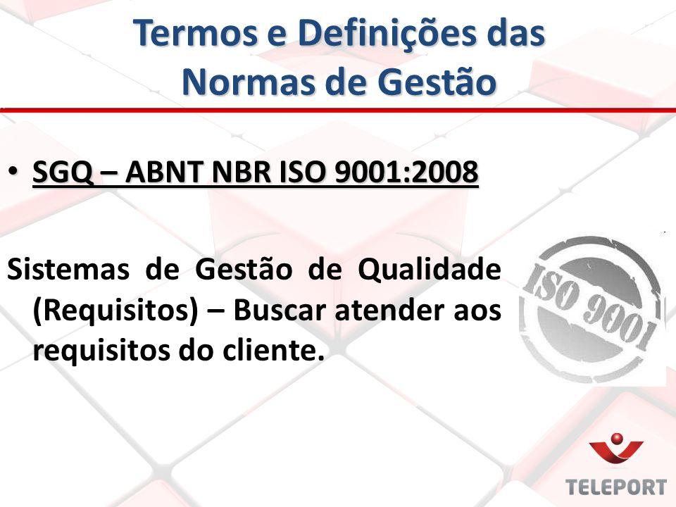 Termos e Definições das Normas de Gestão SGQ – ABNT NBR ISO 9001:2008 SGQ – ABNT NBR ISO 9001:2008 Sistemas de Gestão de Qualidade (Requisitos) – Busc