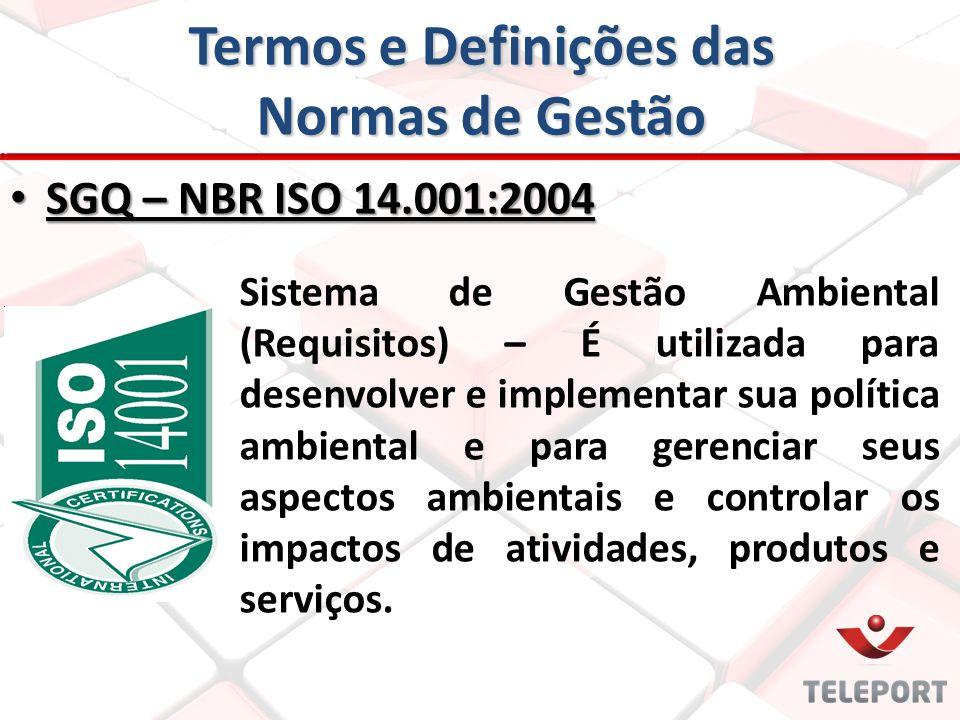 Termos e Definições das Normas de Gestão SGQ – NBR ISO 14.001:2004 SGQ – NBR ISO 14.001:2004 Sistema de Gestão Ambiental (Requisitos) – É utilizada pa