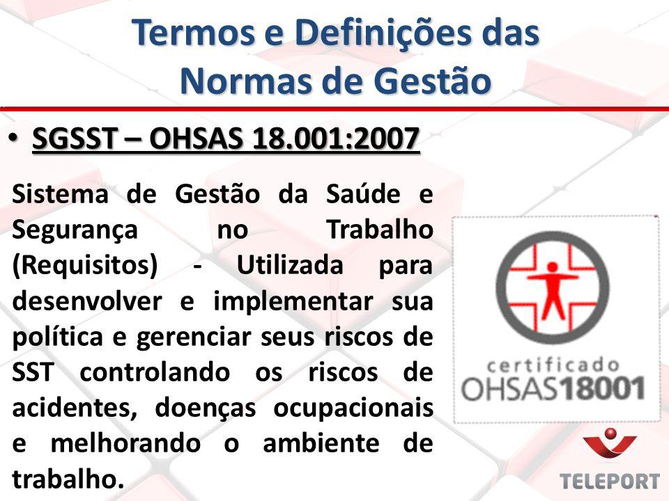 Termos e Definições das Normas de Gestão SGSST – OHSAS 18.001:2007 SGSST – OHSAS 18.001:2007 Sistema de Gestão da Saúde e Segurança no Trabalho (Requi