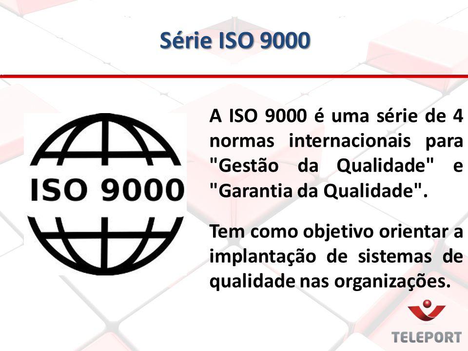 Série ISO 9000 A ISO 9000 é uma série de 4 normas internacionais para