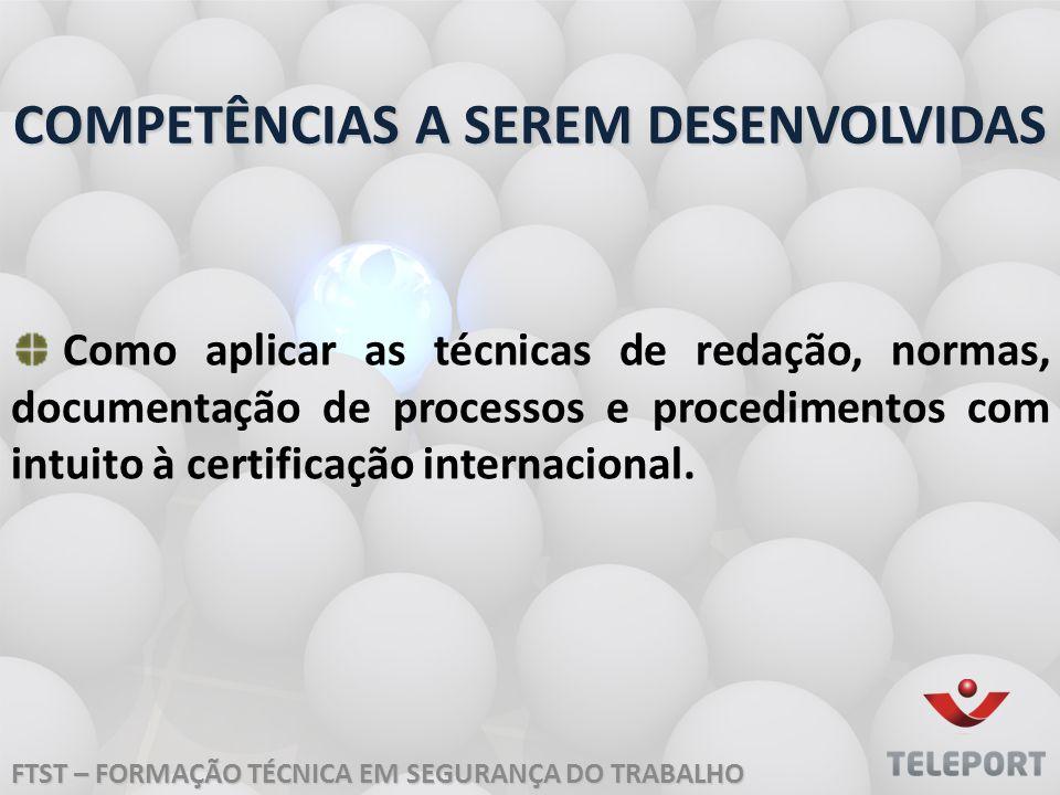 COMPETÊNCIAS A SEREM DESENVOLVIDAS Como aplicar as técnicas de redação, normas, documentação de processos e procedimentos com intuito à certificação i