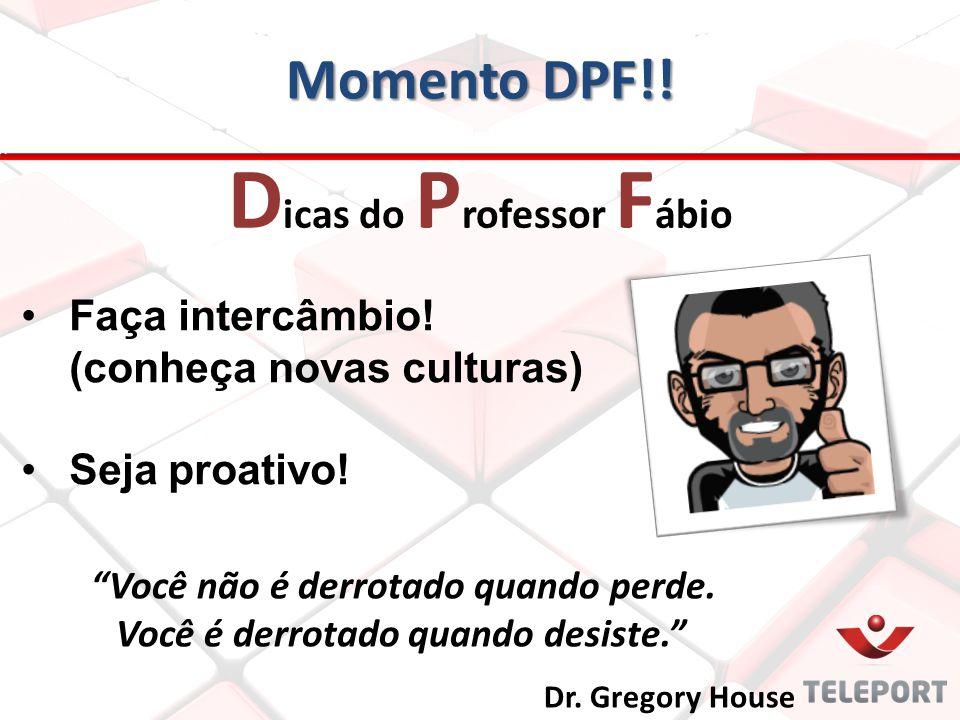 """Momento DPF!! Faça intercâmbio! (conheça novas culturas) Seja proativo! D icas do P rofessor F ábio """"Você não é derrotado quando perde. Você é derrota"""