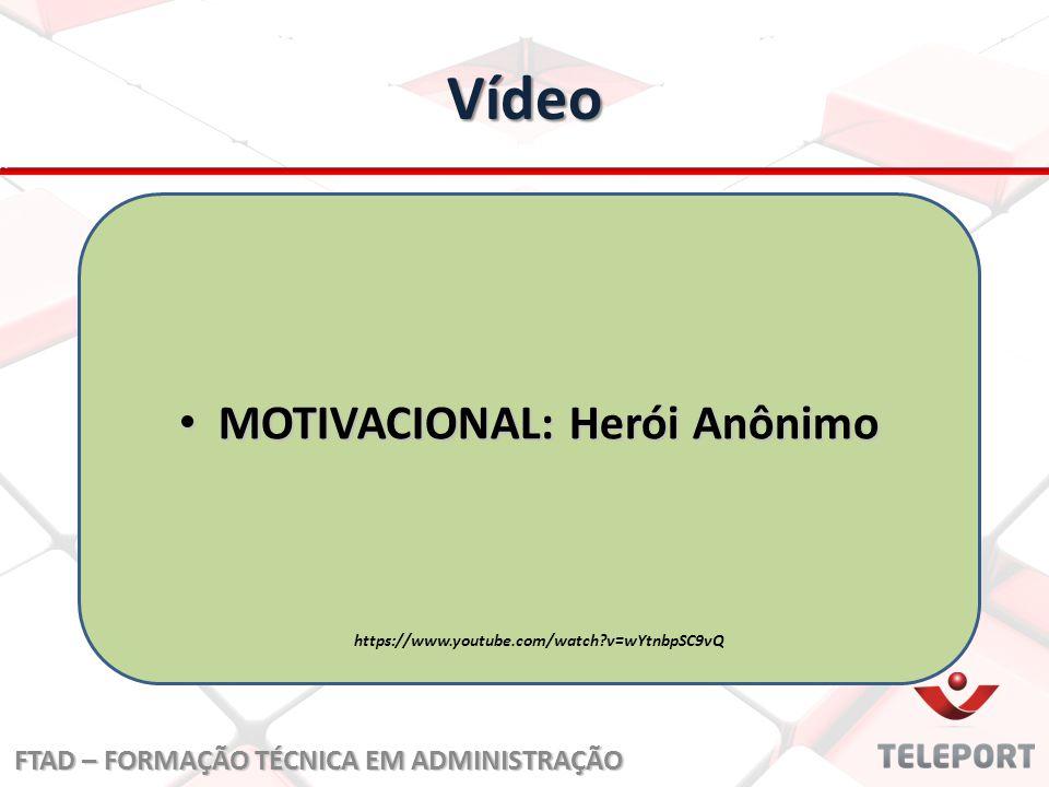 Vídeo MOTIVACIONAL: Herói Anônimo MOTIVACIONAL: Herói Anônimo https://www.youtube.com/watch?v=wYtnbpSC9vQ FTAD – FORMAÇÃO TÉCNICA EM ADMINISTRAÇÃO