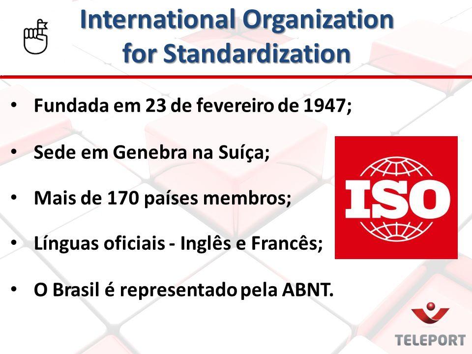 International Organization for Standardization Sede em Genebra na Suíça; Mais de 170 países membros; Línguas oficiais - Inglês e Francês; Fundada em 2