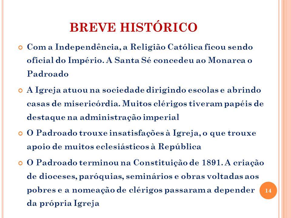 BREVE HISTÓRICO Com a Independência, a Religião Católica ficou sendo oficial do Império.
