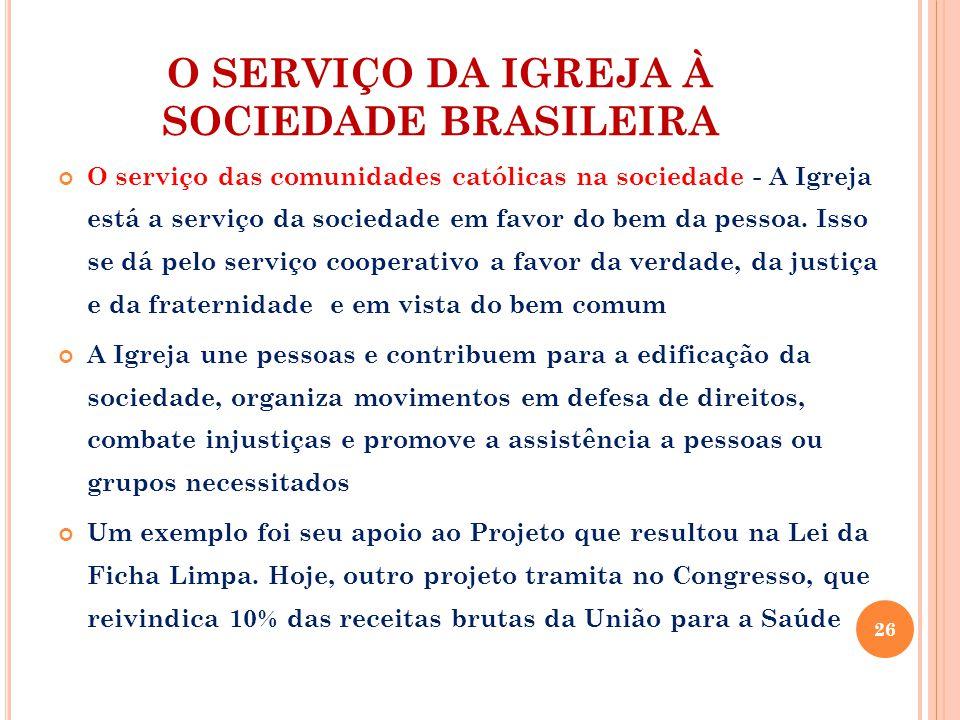 O SERVIÇO DA IGREJA À SOCIEDADE BRASILEIRA O serviço das comunidades católicas na sociedade - A Igreja está a serviço da sociedade em favor do bem da pessoa.