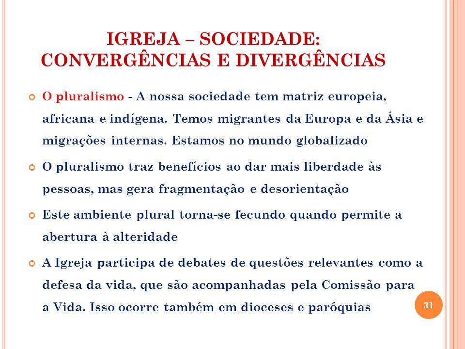 IGREJA – SOCIEDADE: CONVERGÊNCIAS E DIVERGÊNCIAS O pluralismo - A nossa sociedade tem matriz europeia, africana e indígena.