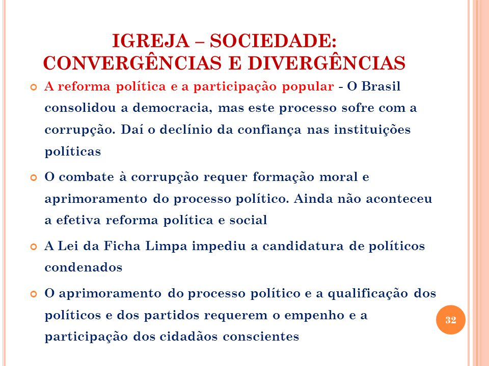 IGREJA – SOCIEDADE: CONVERGÊNCIAS E DIVERGÊNCIAS A reforma política e a participação popular - O Brasil consolidou a democracia, mas este processo sofre com a corrupção.