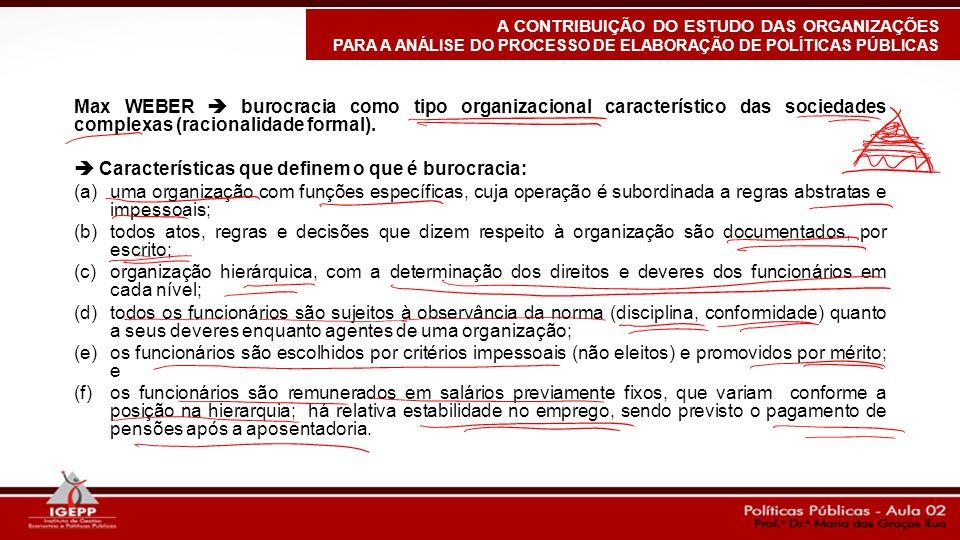 Max WEBER  burocracia como tipo organizacional característico das sociedades complexas (racionalidade formal).  Características que definem o que é