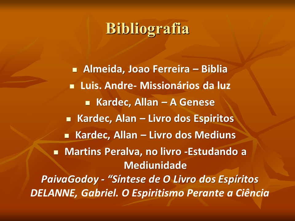 Bibliografia Almeida, Joao Ferreira – Biblia Almeida, Joao Ferreira – Biblia Luis. Andre- Missionários da luz Kardec, Allan – A Genese Kardec, Allan –