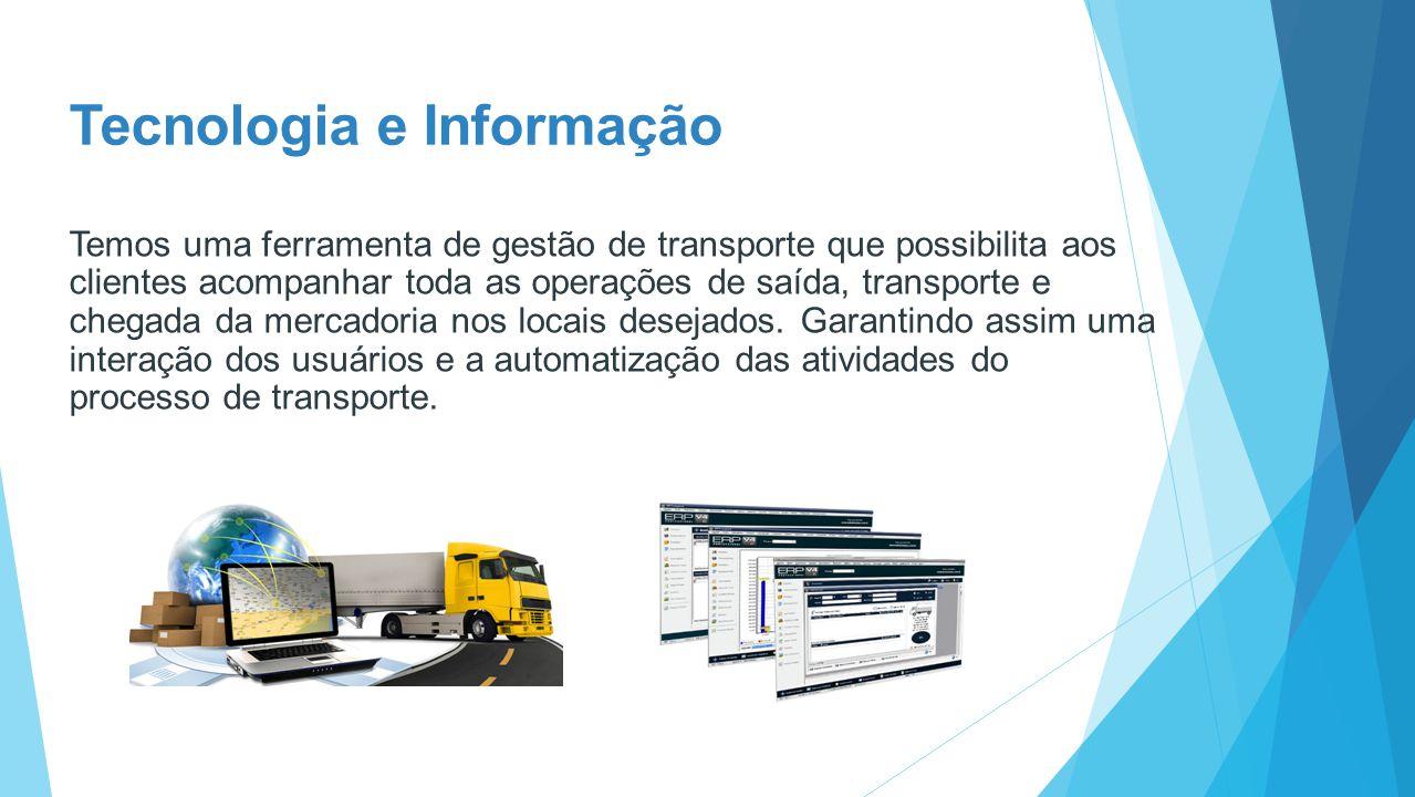 Tecnologia e Informação Temos uma ferramenta de gestão de transporte que possibilita aos clientes acompanhar toda as operações de saída, transporte e