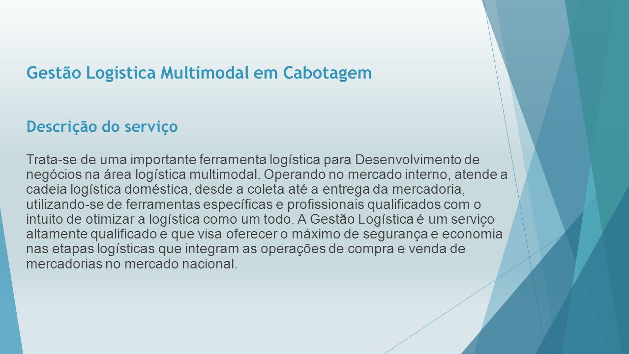 Gestão Logística Multimodal em Cabotagem Descrição do serviço Trata-se de uma importante ferramenta logística para Desenvolvimento de negócios na área