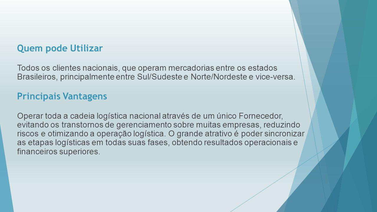 Quem pode Utilizar Todos os clientes nacionais, que operam mercadorias entre os estados Brasileiros, principalmente entre Sul/Sudeste e Norte/Nordeste