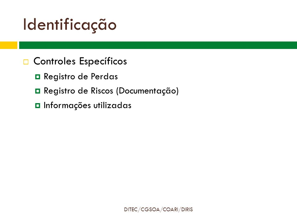 Identificação DITEC/CGSOA/COARI/DIRIS  Controles Específicos  Registro de Perdas  Registro de Riscos (Documentação)  Informações utilizadas