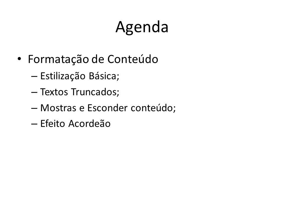 Agenda Formatação de Conteúdo – Estilização Básica; – Textos Truncados; – Mostras e Esconder conteúdo; – Efeito Acordeão