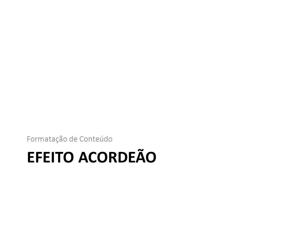 EFEITO ACORDEÃO Formatação de Conteúdo