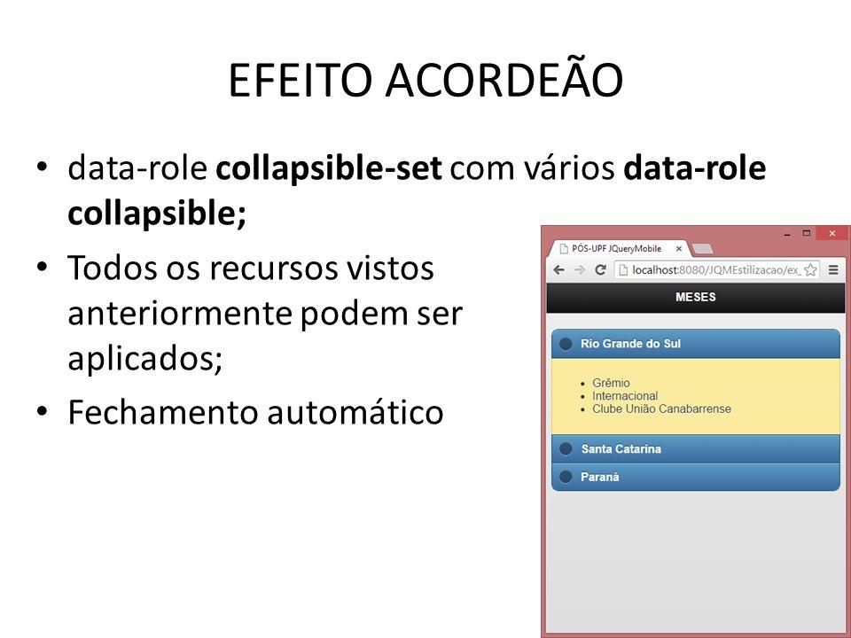 EFEITO ACORDEÃO data-role collapsible-set com vários data-role collapsible; Todos os recursos vistos anteriormente podem ser aplicados; Fechamento aut