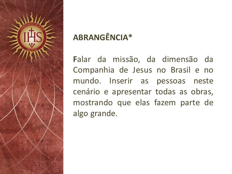 ABRANGÊNCIA* Falar da missão, da dimensão da Companhia de Jesus no Brasil e no mundo.