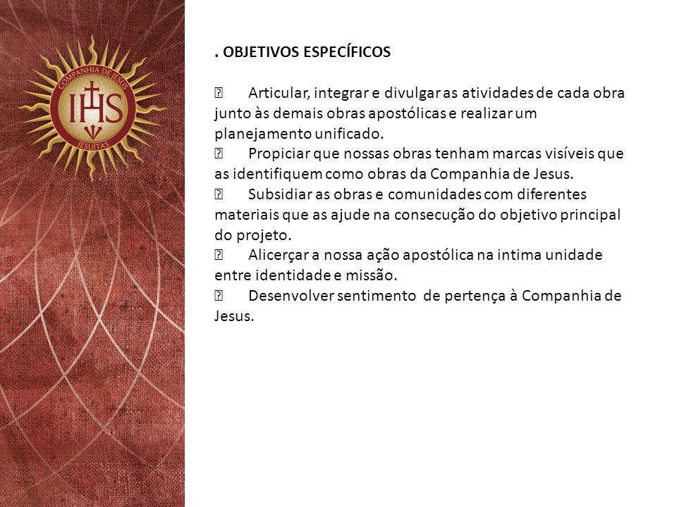 OBJETIVOS ESPECÍFICOS •Articular, integrar e divulgar as atividades de cada obra junto às demais obras apostólicas e realizar um planejamento unificado.