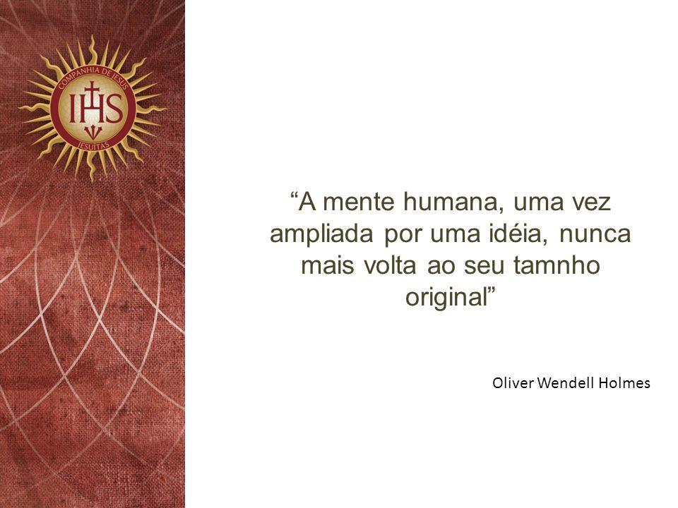 A mente humana, uma vez ampliada por uma idéia, nunca mais volta ao seu tamnho original Oliver Wendell Holmes