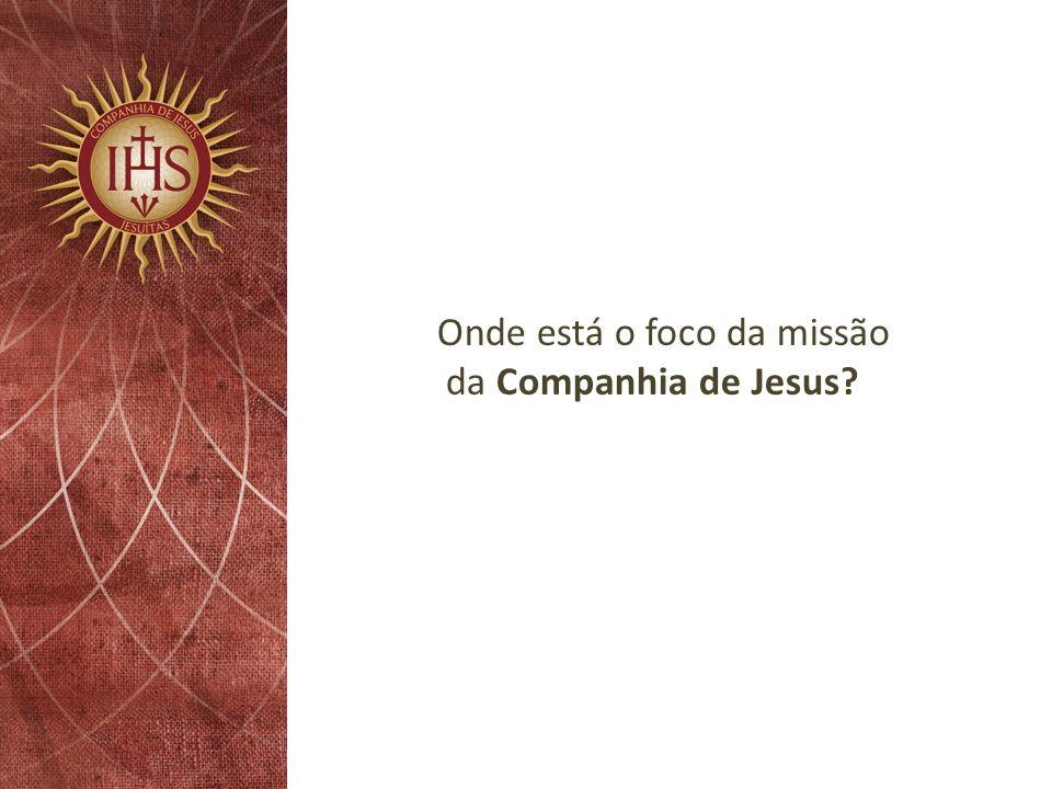 Onde está o foco da missão da Companhia de Jesus