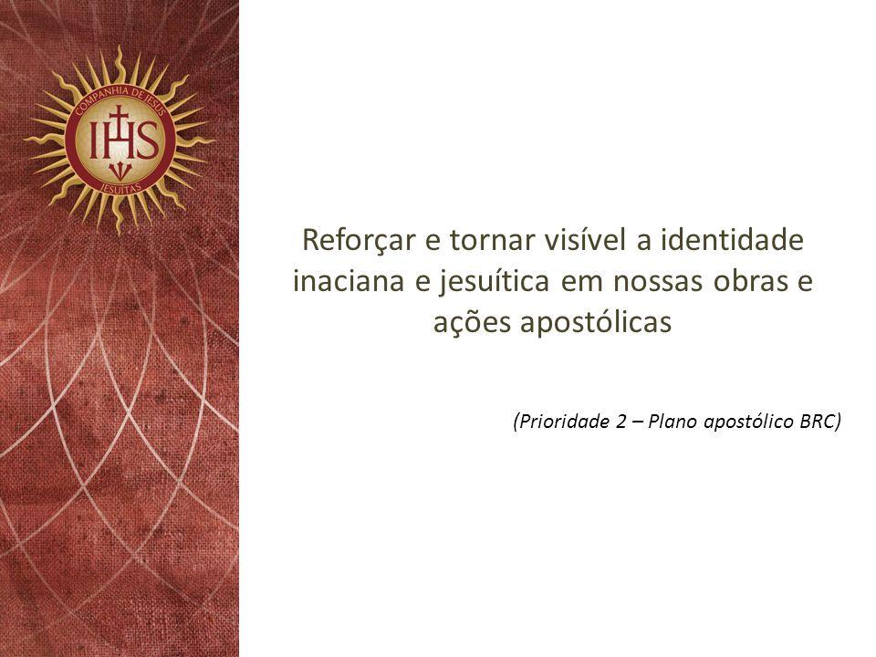Reforçar e tornar visível a identidade inaciana e jesuítica em nossas obras e ações apostólicas (Prioridade 2 – Plano apostólico BRC)