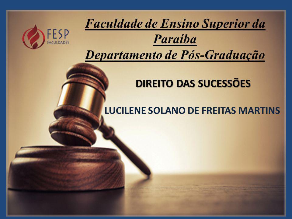 DIREITO DAS SUCESSÕES Faculdade de Ensino Superior da Paraíba Departamento de Pós-Graduação LUCILENE SOLANO DE FREITAS MARTINS