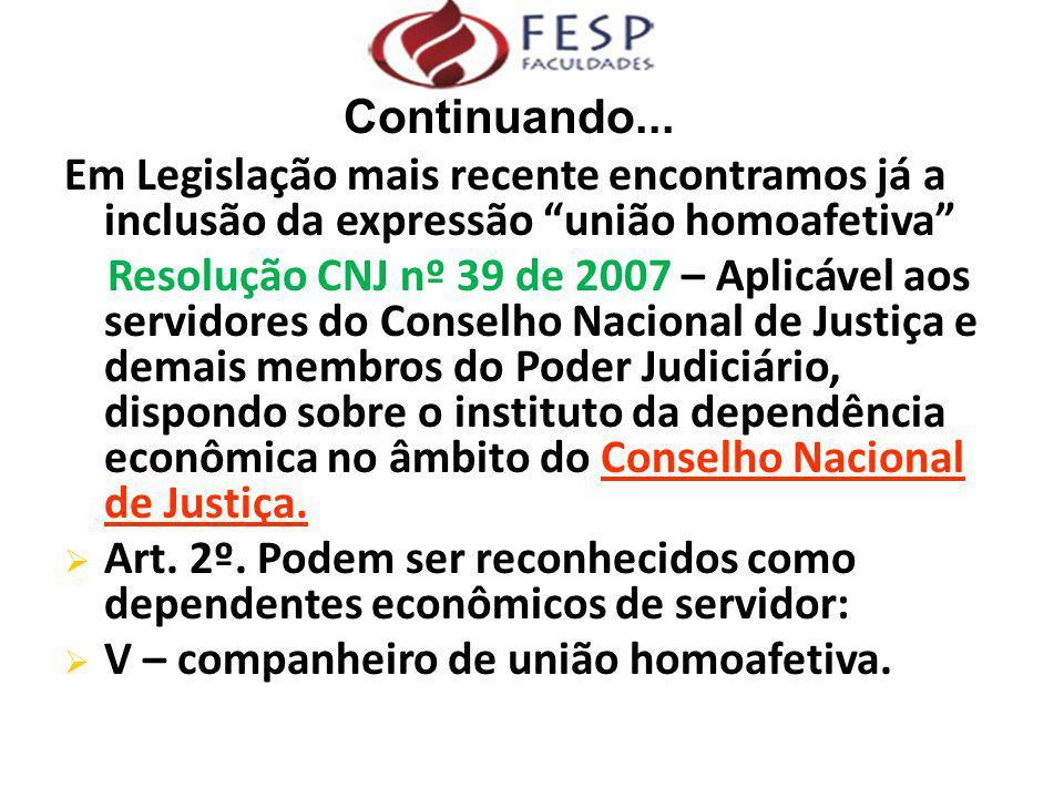"""Em Legislação mais recente encontramos já a inclusão da expressão """"união homoafetiva"""" Resolução CNJ nº 39 de 2007 – Aplicável aos servidores do Consel"""