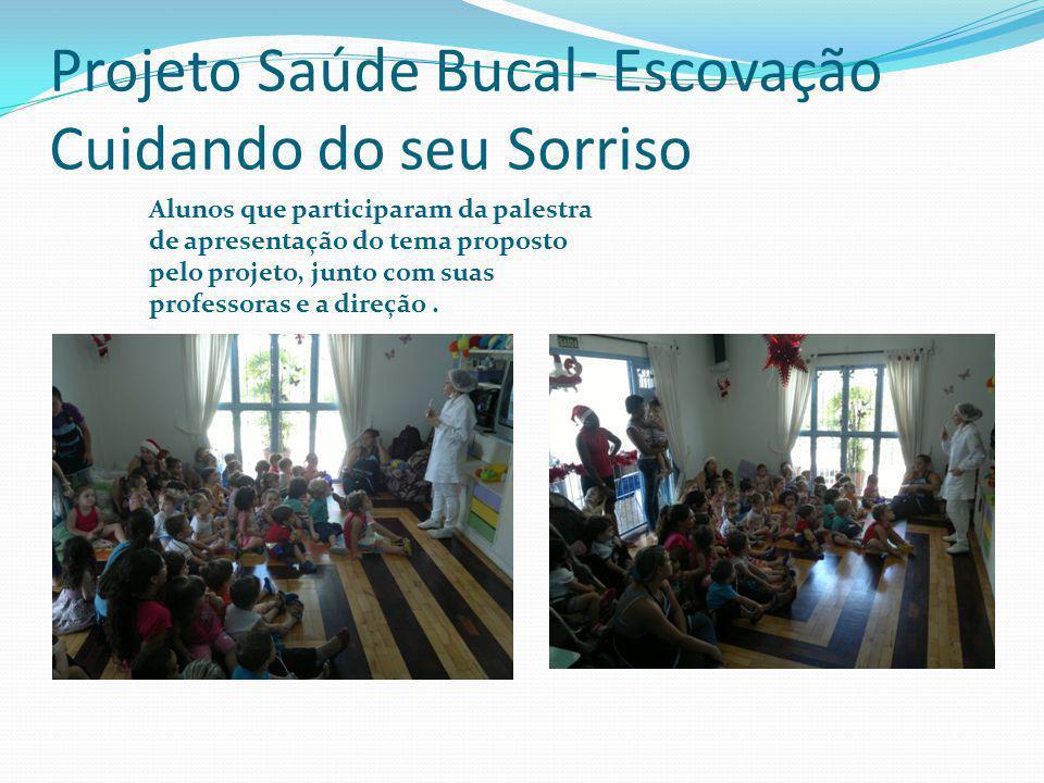 Projeto Saúde Bucal- Escovação Cuidando do seu Sorriso Alunos que participaram da palestra de apresentação do tema proposto pelo projeto, junto com su