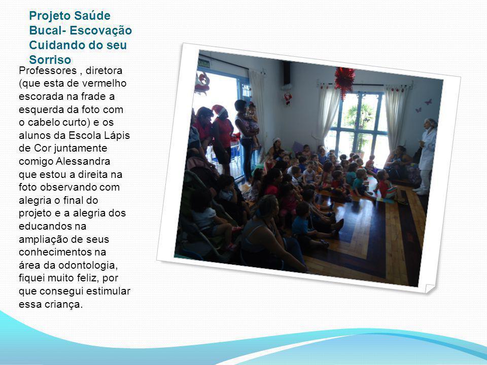 Projeto Saúde Bucal- Escovação Cuidando do seu Sorriso Professores, diretora (que esta de vermelho escorada na frade a esquerda da foto com o cabelo c